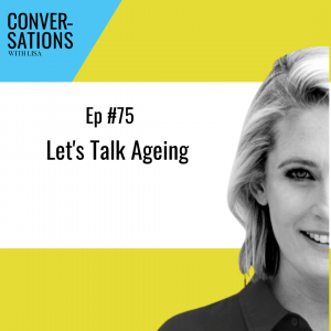 ep 75 let's talk ageing